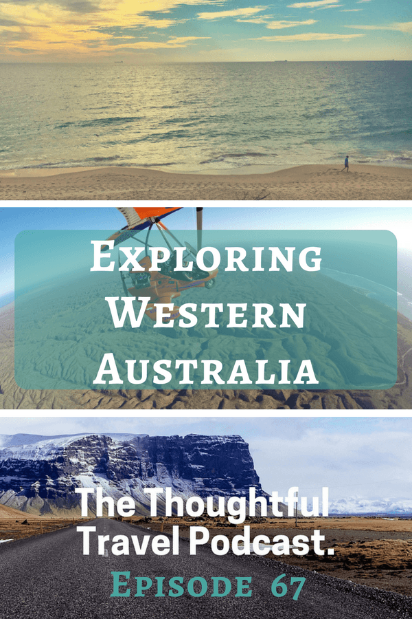 Exploring Western Australia - Episode 67 - The Thoughtful Travel Podcast