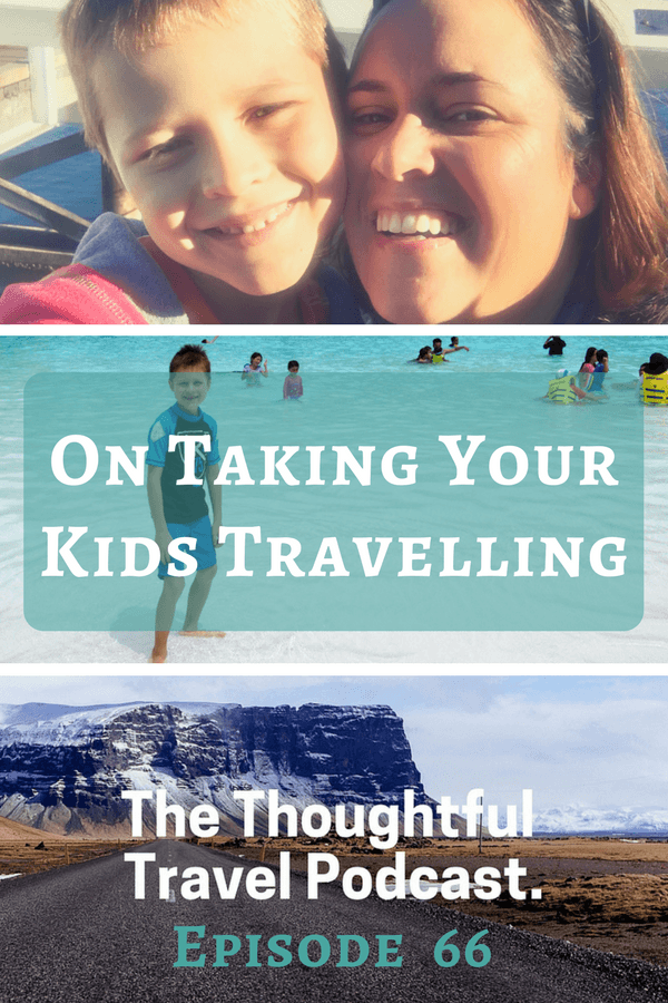 On Taking Your Kids Travelling - Episode 66 - The Thoughtful Travel Podcast