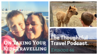 On Taking Your Kids Travelling - Episode 66_ The Thoughtful Travel Podcast