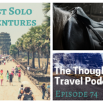 First Solo Adventures – Episode 74 of The Thoughtful Travel Podcast