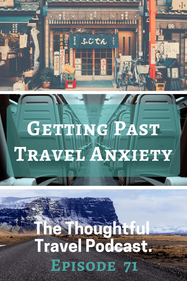 Getting Past Travel Anxiety - Episode 71 - The Thoughtful Travel Podcast