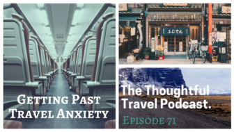 Getting Past Travel Anxiety - Episode 71 The Thoughtful Travel Podcast