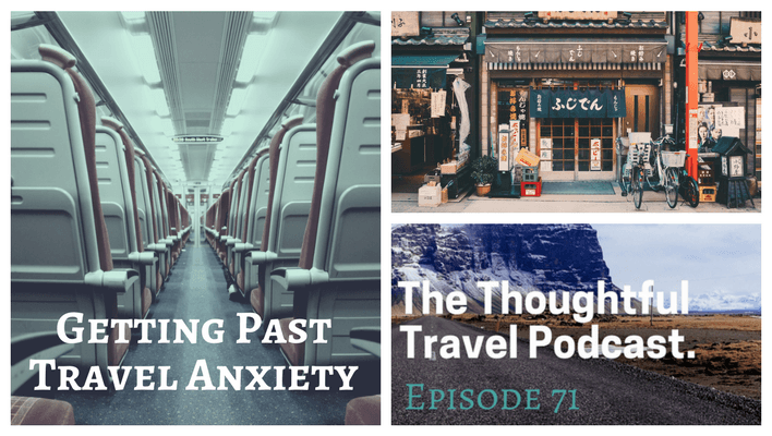 Getting Past Travel Anxiety – Episode 71 of The Thoughtful Travel Podcast