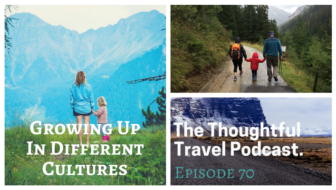 Growing Up in Different Cultures – Episode 70 of The Thoughtful Travel Podcast