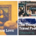 Museum Love – Episode 72 of The Thoughtful Travel Podcast