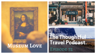 Museum Love - Episode 72 The Thoughtful Travel Podcast