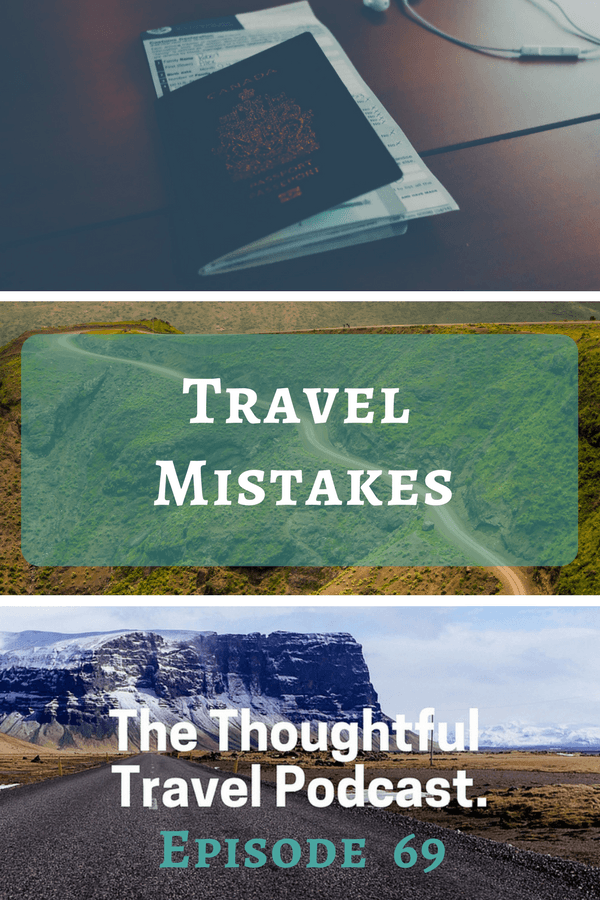 Travel Mistakes - Episode 69 - The Thoughtful Travel Podcast