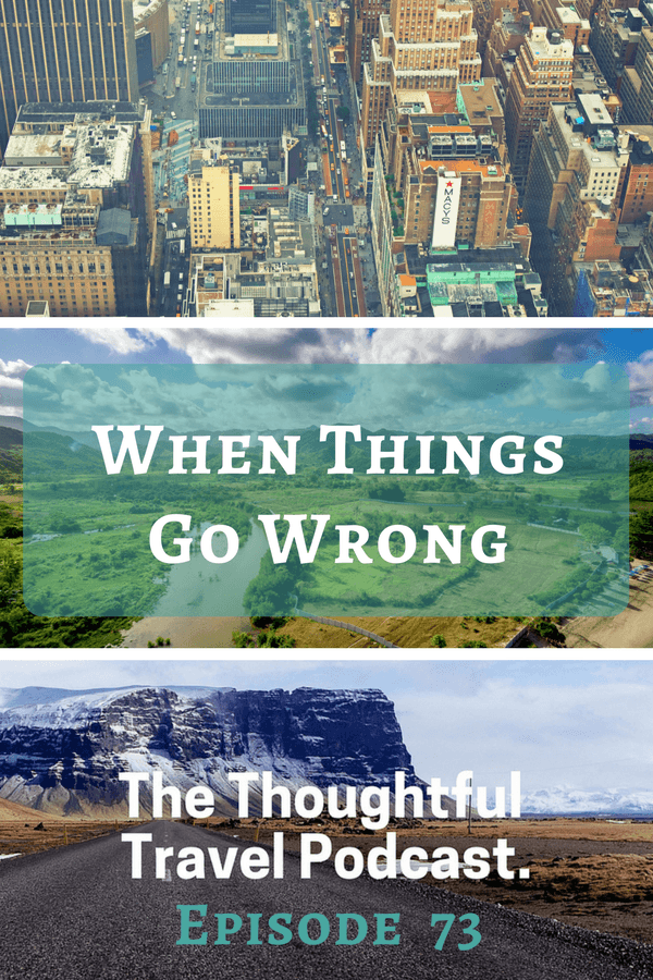 When Things Go Wrong - Episode 73 - The Thoughtful Travel Podcast