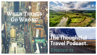 When Things Go Wrong – Episode 73 of The Thoughtful Travel Podcast