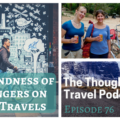 The Kindness of Strangers on Your Travels - Episode 76 - The Thoughtful Travel Podcast