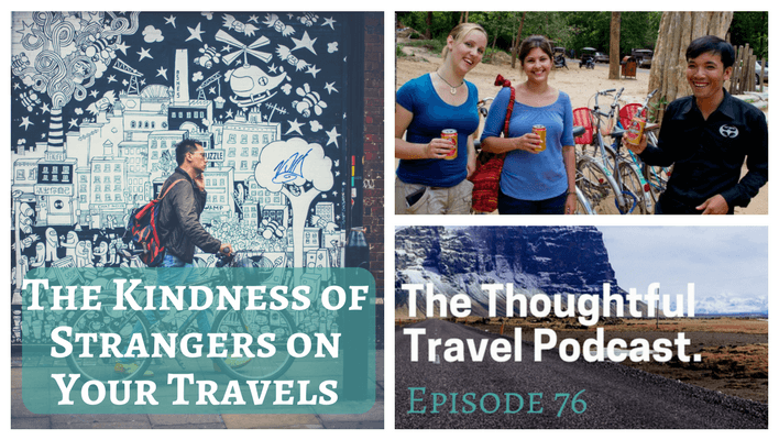 The Kindness of Strangers on Your Travels – Episode 76 of The Thoughtful Travel Podcast