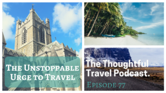 The Unstoppable Urge to Travel – Episode 77 of The Thoughtful Travel Podcast