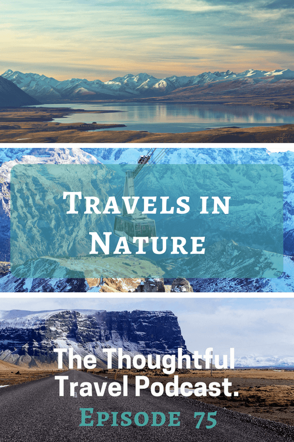 Travels in Nature - Episode 75 - The Thoughtful Travel Podcast