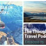 Travels in Nature – Episode 75 of The Thoughtful Travel Podcast