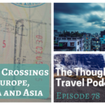 Border Crossings in Europe, Africa and Asia – Episode 78 of The Thoughtful Travel Podcast