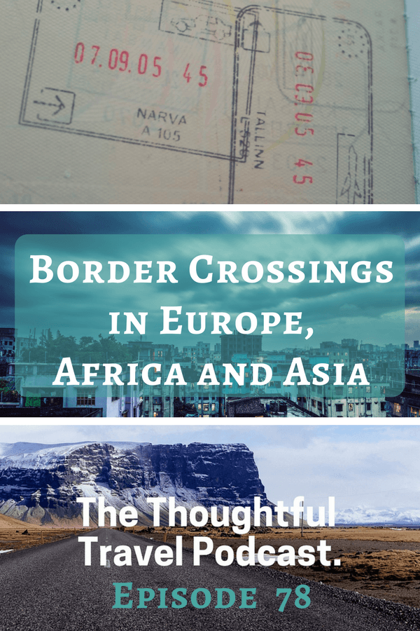Border Crossings in Europe, Africa and Asia - Episode 78 - The Thoughtful Travel Podcast
