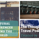 Cultural Differences Around the World – Episode 79 of The Thoughtful Travel Podcast