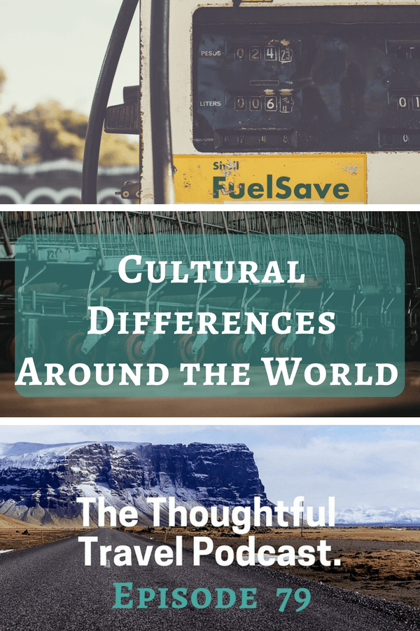 Cultural Differences Around the World - Episode 79 - The Thoughtful Travel Podcast