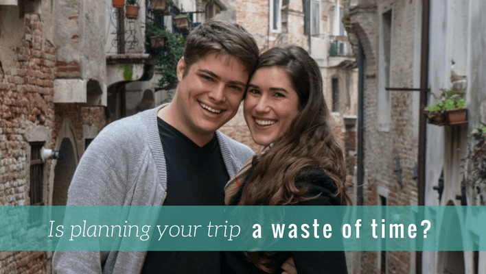 When planning your trip is a waste of time and other travel lessons