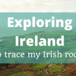 Exploring Ireland to trace my Irish roots