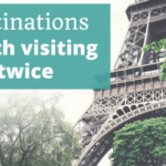 Destinations Worth Visiting Twice – Episode 101 of The Thoughtful Travel Podcast