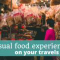 Unusual Food Experiences on Your Travels - The Thoughtful Travel Podcast Episode 106
