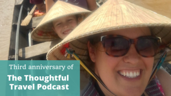 Third Anniversary of The Thoughtful Travel Podcast - Episode 132