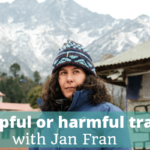 Helpful or harmful travel with Jan Fran - The Thoughtful Travel Podcast Episode 143