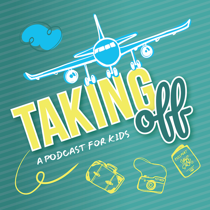 Taking Off Podcast for kids about travel culture geography